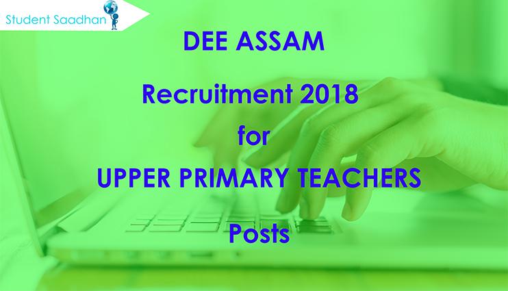 DEE Assam Recruitment 2018 for 4120 Upper Primary Teacher Posts